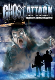 Ghost Attack on Sutton Street: Potergeists and Paranormal Entities (2012)